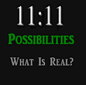 11:11 Possibilities. What is Real?