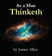 As A Man Thinketh In His Heart James Allen