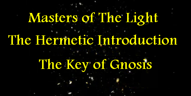 Masters of the Light, Hermetic Introduction Pt 1, The Key of Gnosis