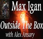 Max Igan Outside The Box with Alex Ansary