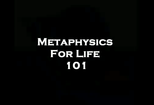 Meta Physics 101 For Life Lesson One