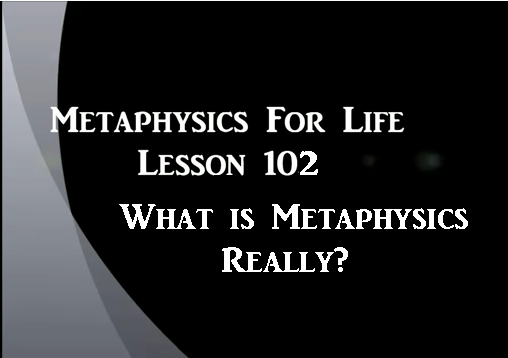 Meta Physics 102 For Life Lesson Two