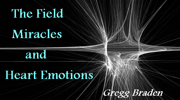 The Field Miracles and Emotions - Gregg Braden