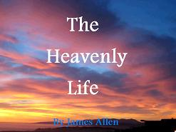 The Heavenly Life by James Allen