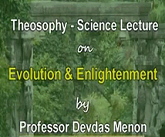 Theosophy Science Lecture Evolution Enlightenment by Devdas Menon