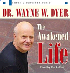 Dr. Wayne Dyer The Awakened Life